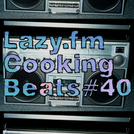 Lazy.fm Cooking Beats #40