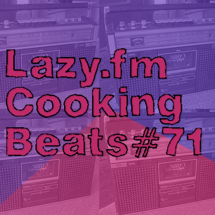 Lazy.fm Cooking Beats #71